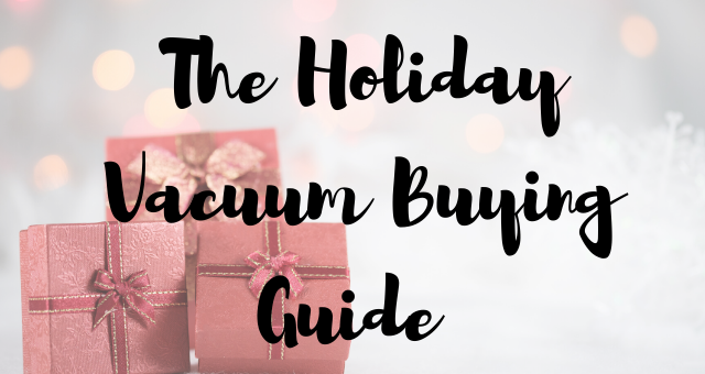 The Holiday Vacuum Buying Guide
