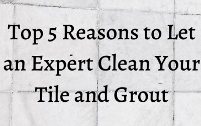 Top 5 Reasons to Let an Expert Clean Your Tile and Grout